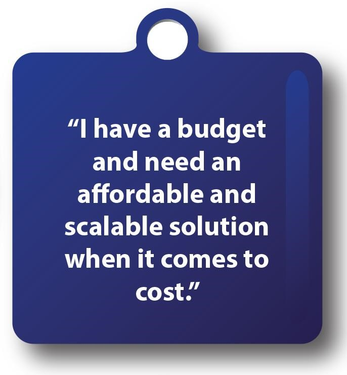 I have a budget and need an affordable and scalable solution when it comes to cost